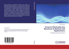 Enzyme Electrodes For Biosensor & Biofuel Cell Applications kitap kapağı