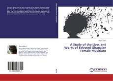 Bookcover of A Study of the Lives and Works of Selected Ghanaian Female Musicians
