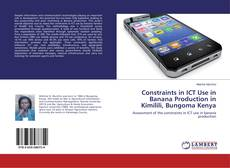 Bookcover of Constraints in ICT Use in Banana Production in Kimilili, Bungoma Kenya