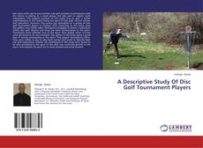 A Descriptive Study Of Disc Golf Tournament Players kitap kapağı