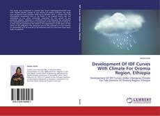 Bookcover of Development Of IDF Curves With Climate For Oromia Region, Ethiopia