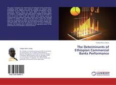 The Determinants of Ethiopian Commercial Banks Performance kitap kapağı