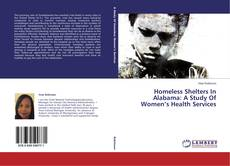 Bookcover of Homeless Shelters In Alabama: A Study Of Women's Health Services