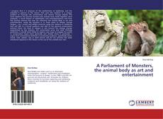 Bookcover of A Parliament of Monsters, the animal body as art and entertainment