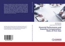 Bookcover of Financial Performance and Executive Compensation: Roles of Firm Size