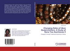 Bookcover of Changing Roles of Akan Queenmothers: A Study of Nana Yaa Asantewaa II