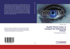 Buchcover von Health Think Tanks: A Catalyst for Influencing Policy?