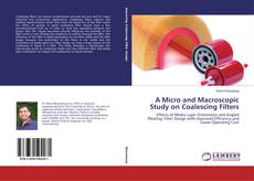 Bookcover of A Micro and Macroscopic Study on Coalescing Filters