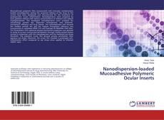 Nanodispersion-loaded Mucoadhesive Polymeric Ocular Inserts的封面