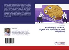 Bookcover of Knowledge, Attitude, Stigma And Pathway to care in Epilepsy