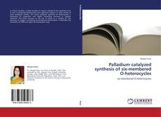 Bookcover of Palladium catalyzed synthesis of six-membered O-heterocycles
