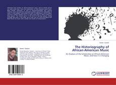 Bookcover of The Historiography of African-American Music