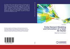 Bookcover of Finite Element Modeling and Simulation of a Solar Air Heater