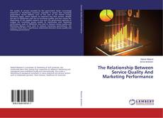 Bookcover of The Relationship Between Service Quality And Marketing Performance