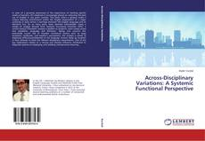 Bookcover of Across-Disciplinary Variations: A Systemic Functional Perspective