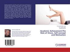 Bookcover of Academic Achievement:The Role of Stress, Self-concept and Motivation