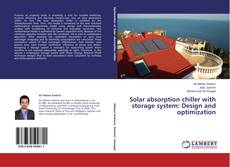 Couverture de Solar absorption chiller with storage system: Design and optimization