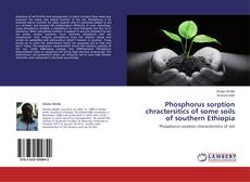 Copertina di Phosphorus sorption chractersitics of some soils of southern Ethiopia