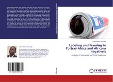 Обложка Labeling and Framing to Portray Africa and Africans negatively