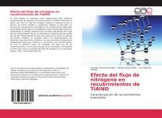 Bookcover of Efecto del flujo de nitrógeno en recubrimientos de TiAlNO