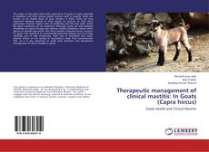 Bookcover of Therapeutic management of clinical mastitis: In Goats (Capra hircus)