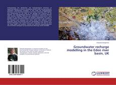 Couverture de Groundwater recharge modelling in the Eden river basin, UK