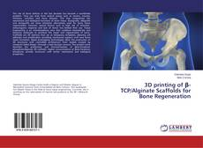 Buchcover von 3D printing of β-TCP/Alginate Scaffolds for Bone Regeneration