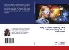 Bookcover of Play at Work, Possibly Save Lives: eLearning vs 3D Simulation