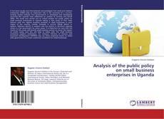 Analysis of the public policy on small business enterprises in Uganda kitap kapağı