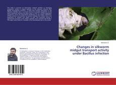 Обложка Changes in silkworm midgut transport activity under Bacillus infection