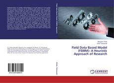 Couverture de Field Data Based Model (FDBM): A Heuristic Approach of Research