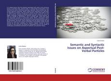 Bookcover of Semantic and Syntactic Issues on Aspectual Post-Verbal Particles