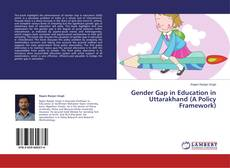 Bookcover of Gender Gap in Education in Uttarakhand (A Policy Framework)