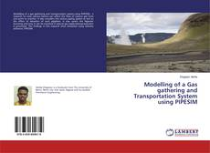 Bookcover of Modelling of a Gas gathering and Transportation System using PIPESIM