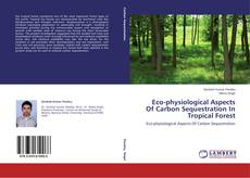 Buchcover von Eco-physiological Aspects Of Carbon Sequestration In Tropical Forest