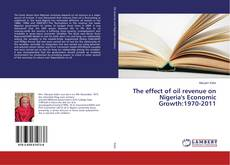 Bookcover of The effect of oil revenue on Nigeria's Economic Growth:1970-2011
