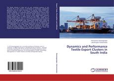 Bookcover of Dynamics and Performance Textile Export Clusters in South India