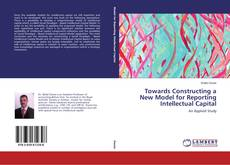 Bookcover of Towards Constructing a New Model for Reporting Intellectual Capital