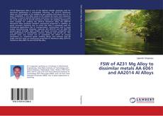 FSW of AZ31 Mg Alloy to dissimilar metals AA 6061 and AA2014 Al Alloys的封面