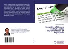 Bookcover of Capacities of Kosovo Institutions for Implementation of Legislation