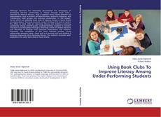 Bookcover of Using Book Clubs To Improve Literacy Among Under-Performing Students