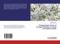 Copertina di Comparative Study of Fungal Infection in Local and Hybrid Seeds