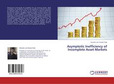 Bookcover of Asymptotic Inefficiency of Incomplete Asset Markets