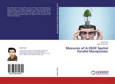 Bookcover of Measures of A-3DOF Spatial Parallel Manipulator