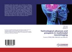 Bookcover of Technological advances and prospects in multimodal neuroimaging