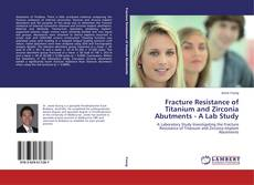 Bookcover of Fracture Resistance of Titanium and Zirconia Abutments - A Lab Study