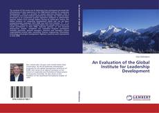 Bookcover of An Evaluation of the Global Institute for Leadership Development