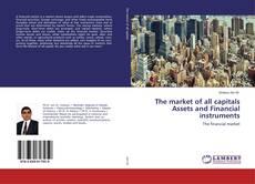 Copertina di The market of all capitals Assets and Financial instruments