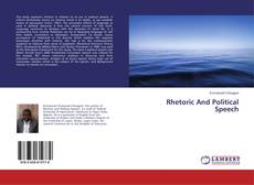 Bookcover of Rhetoric And Political Speech