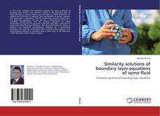 Bookcover of Similarity solutions of boundary layer equations of some fluid